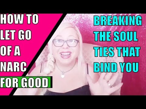Breaking the Soul Ties that Bind You to a Narcissist: How to Let Go of a…