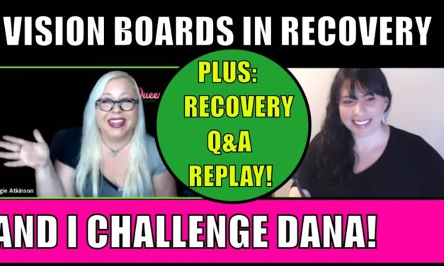 Vision Boards & Recovery PLUS: Angie Challenges Dana and Q&A Replay