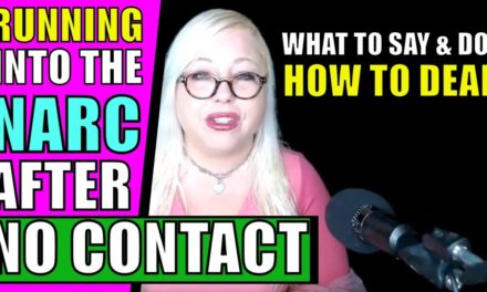 Running Into The Narcissist After Going No Contact: What to Say and Do, …