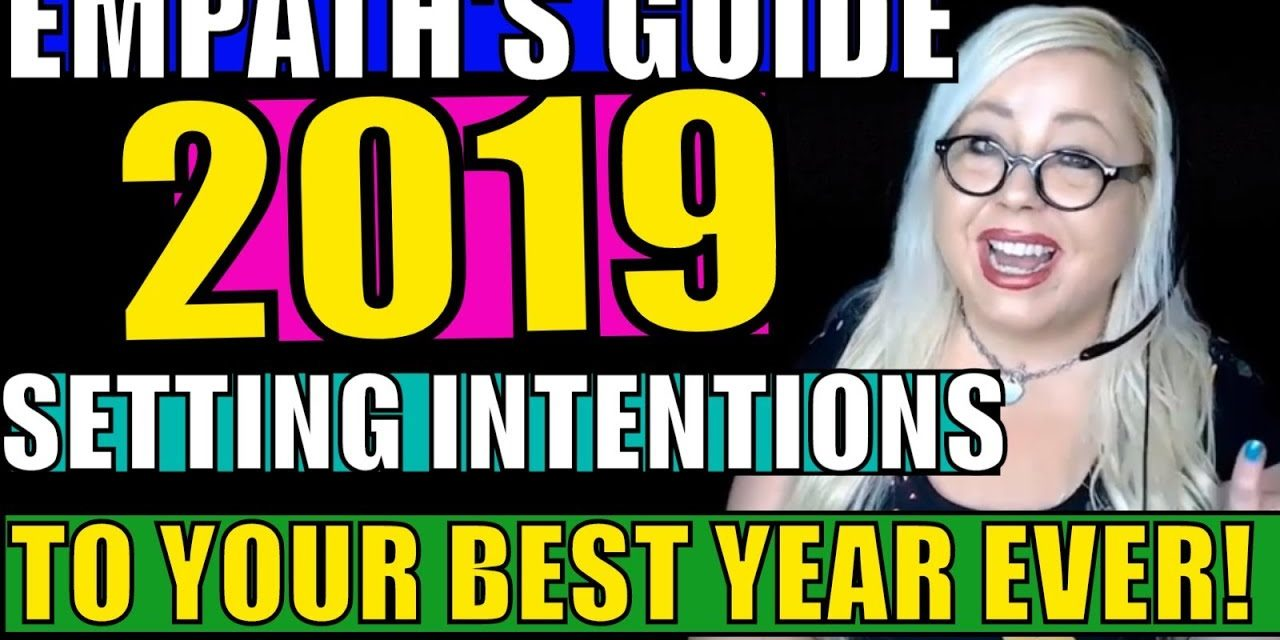 Setting Intentions for the New Year: How Empaths Can Make 2019 The Best …