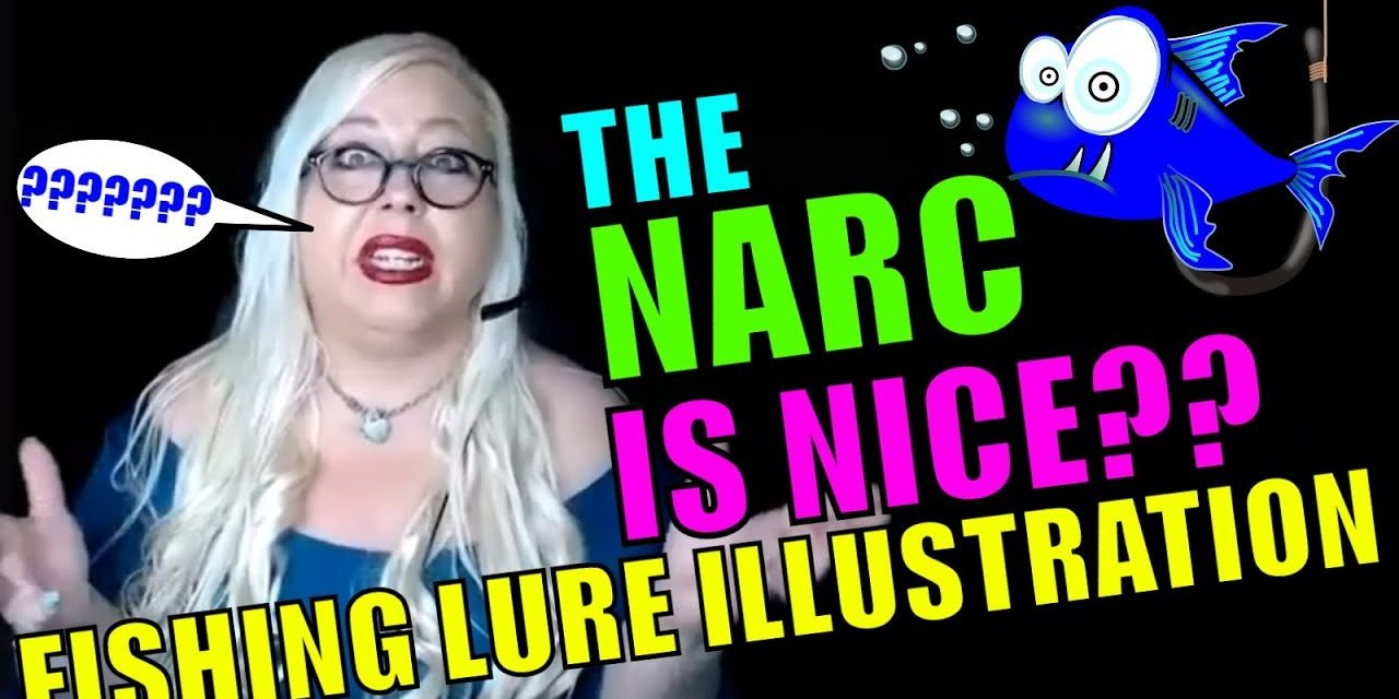 When the Narcissist is Nice, Beware! The (VERY POWERFUL) Fishing Lure Il…