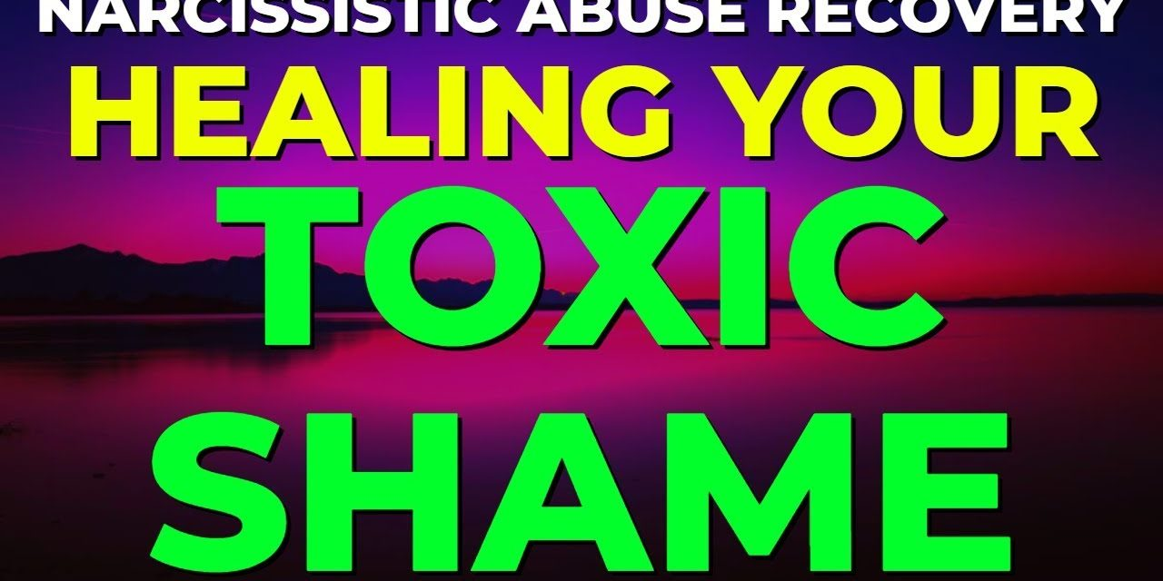 Toxic Shame in Narcissistic Relationship Recovery – Understanding & Over…