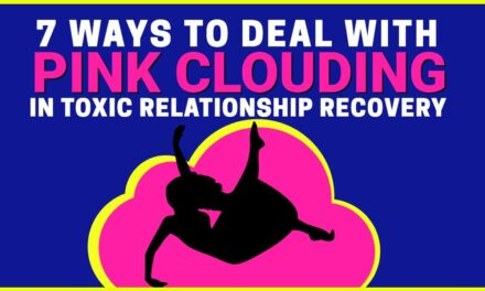 Pink Clouding in Narcissist Relationship Recovery (7 Ways to Deal)