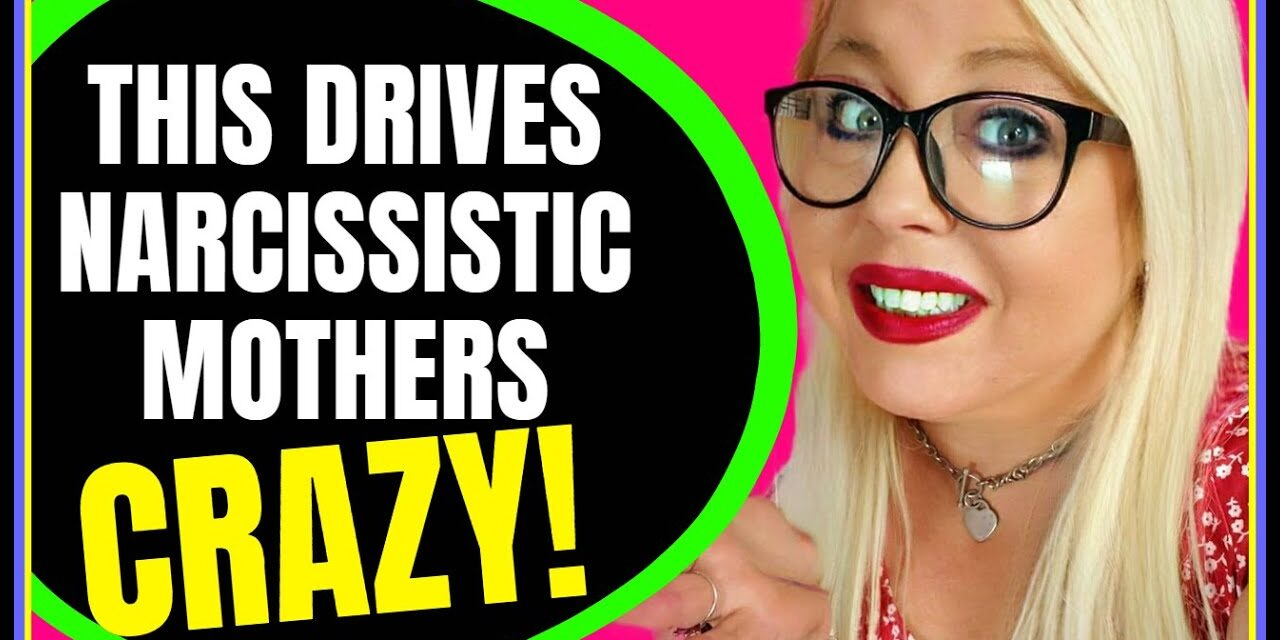 9 Issues That Drive Narcissistic Mothers Crazy