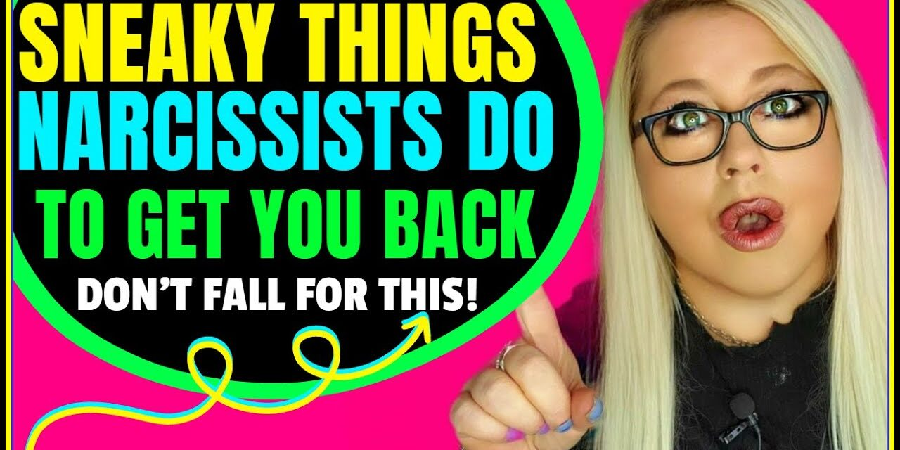 8 Sneaky Things Narcissists Do to Get You Back