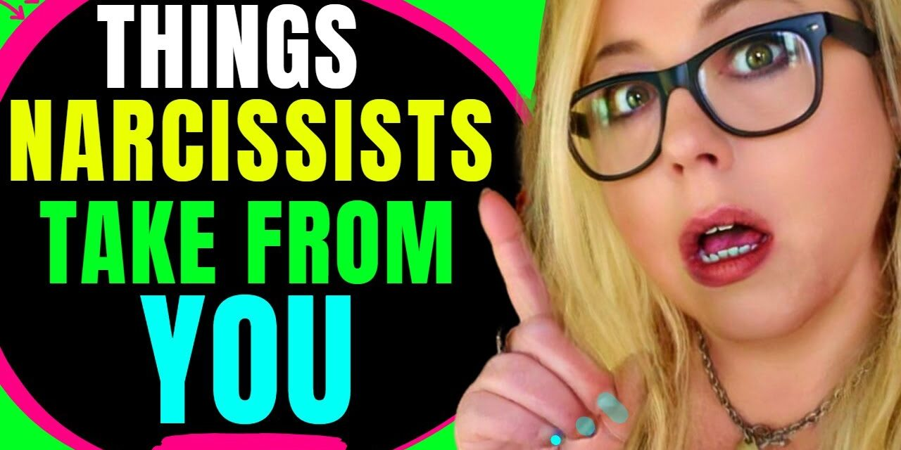 Narcissists Take These Things From You