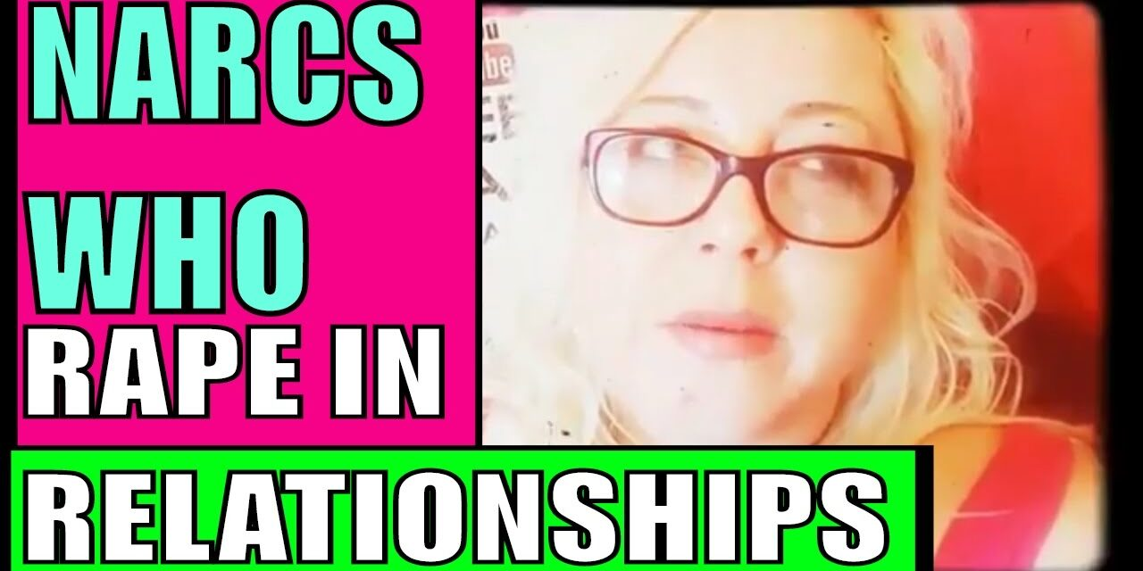 Narcissists & Sexual Abuse in Toxic Relationships: No Legally Means No, …
